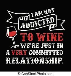 gekke , gezegde, noteren, verslaafd, niet, wijntje