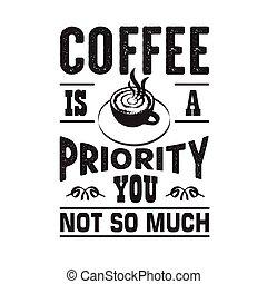 gezegde, noteren, goed, koffie, prioriteit, u, niet, cricut., zo, veel