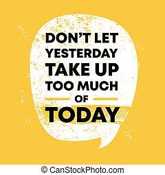 veel, gisteren, don, vandaag, niet, nemen, op, laten