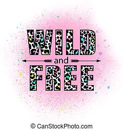 wild, free.